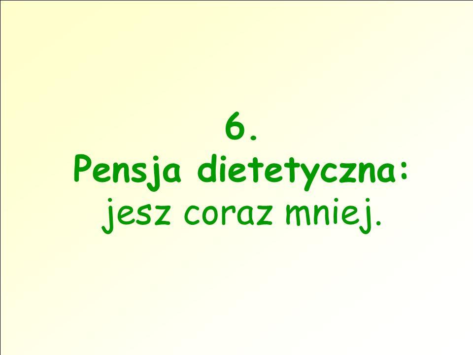 6. Pensja dietetyczna: jesz coraz mniej.