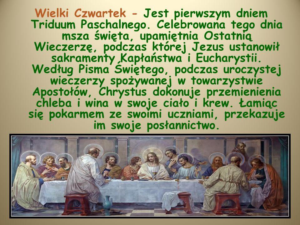 Wielki Czwartek - Jest pierwszym dniem Triduum Paschalnego.