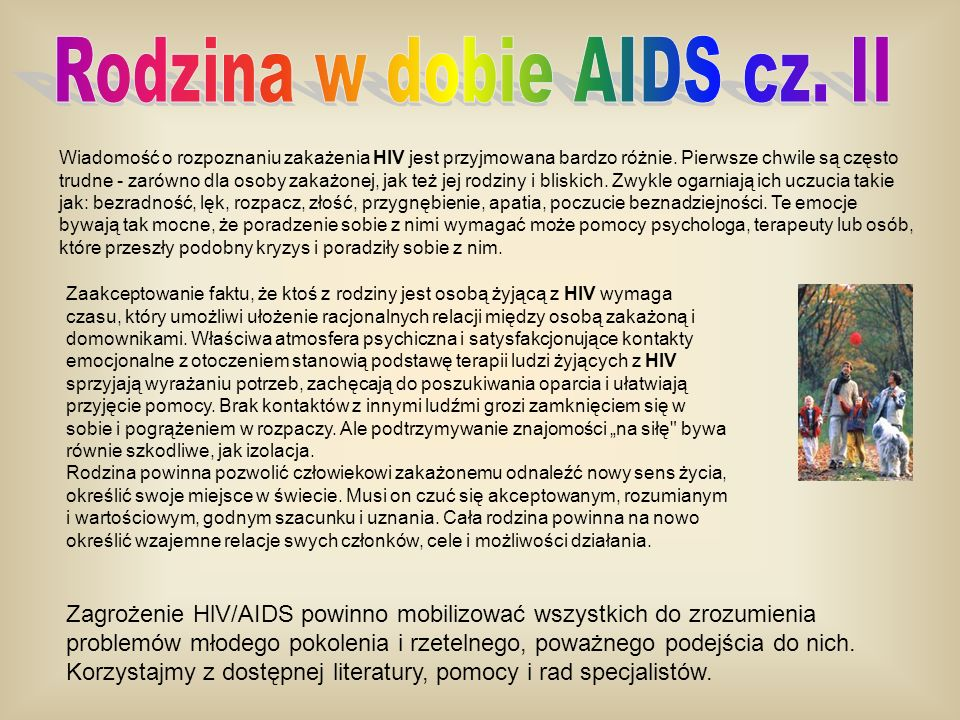 Wiadomość o rozpoznaniu zakażenia HIV jest przyjmowana bardzo różnie. Pierwsze chwile są często trudne - zarówno dla osoby zakażonej, jak też jej rodz
