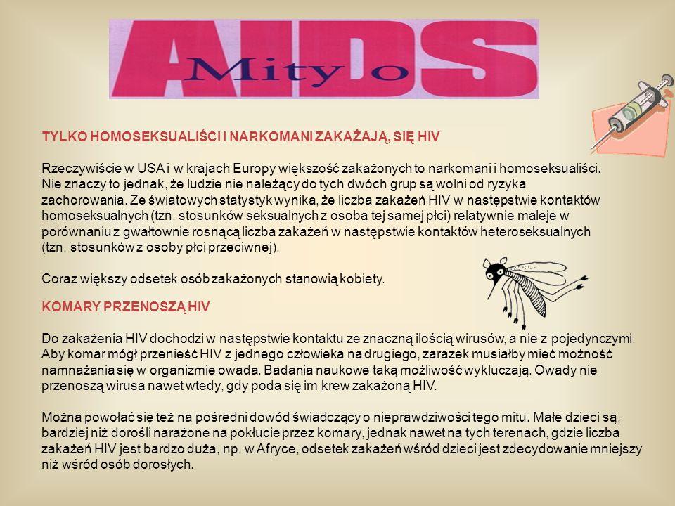 TYLKO HOMOSEKSUALIŚCI I NARKOMANI ZAKAŻAJĄ, SIĘ HIV Rzeczywiście w USA i w krajach Europy większość zakażonych to narkomani i homoseksualiści. Nie zna