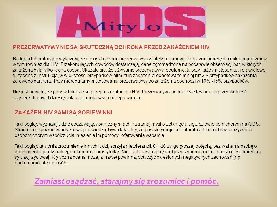 PREZERWATYWY NIE SĄ SKUTECZNĄ OCHRONĄ PRZED ZAKAŻENIEM HIV Badania laboratoryjne wykazały, że nie uszkodzona prezerwatywa z lateksu stanowi skuteczna