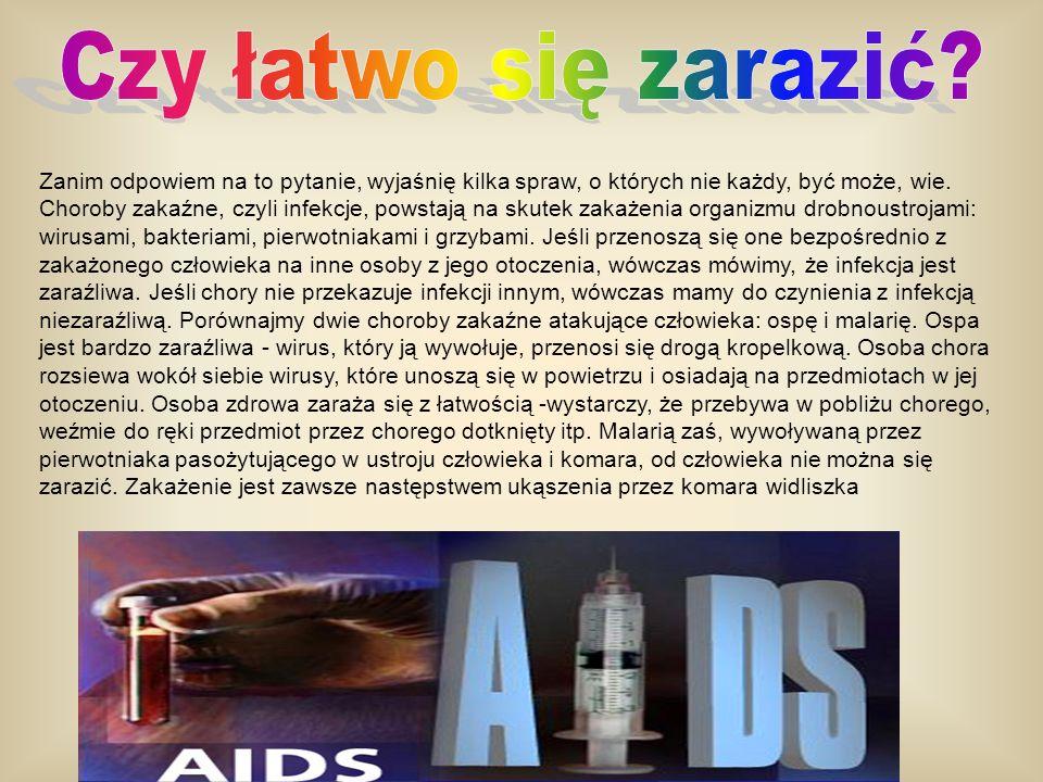 AIDS jest wirusową chorobą zakaźną, ale zaraźliwą tylko w specyficznych warunkach, bowiem wirus HIV ma ograniczone możliwości przenoszenia się z człowieka na człowieka.