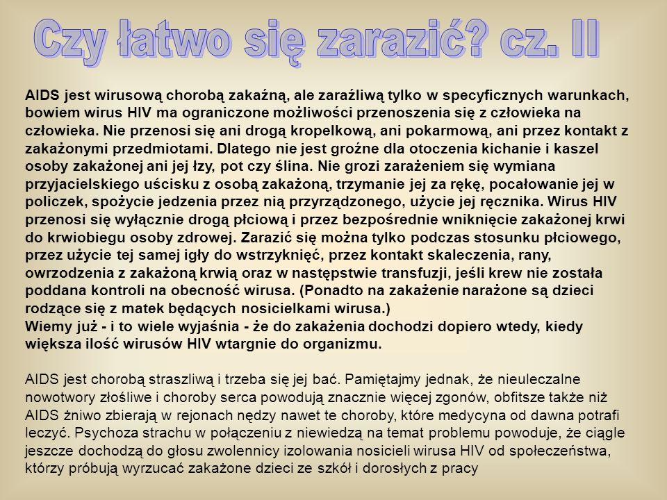 W POLSCE NIE MA PROBLEMU HIV/AIDS Choroba AIDS dotarła do Polski kilka lat później niż do USA i krajów zachodnioeuropejskich.
