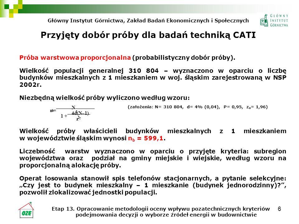7 Przyjęty dobór próby dla badań techniką wywiadu kwestionariuszowego i pogłębionego Próba celowa (warstwowa) (nieprobabilistyczny dobór próby).