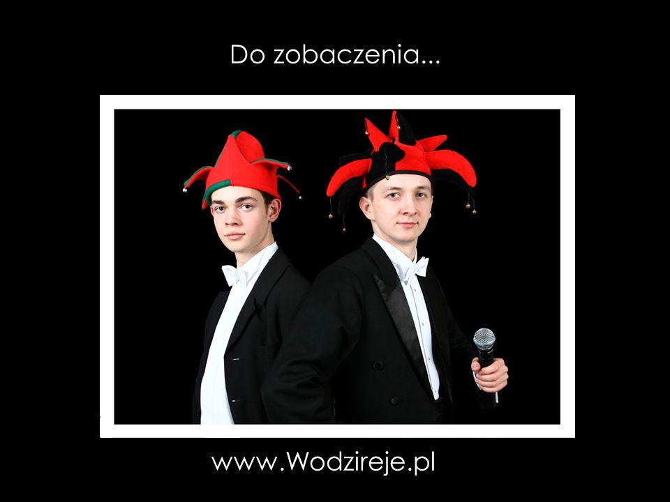 Do zobaczenia... www.Wodzireje.pl