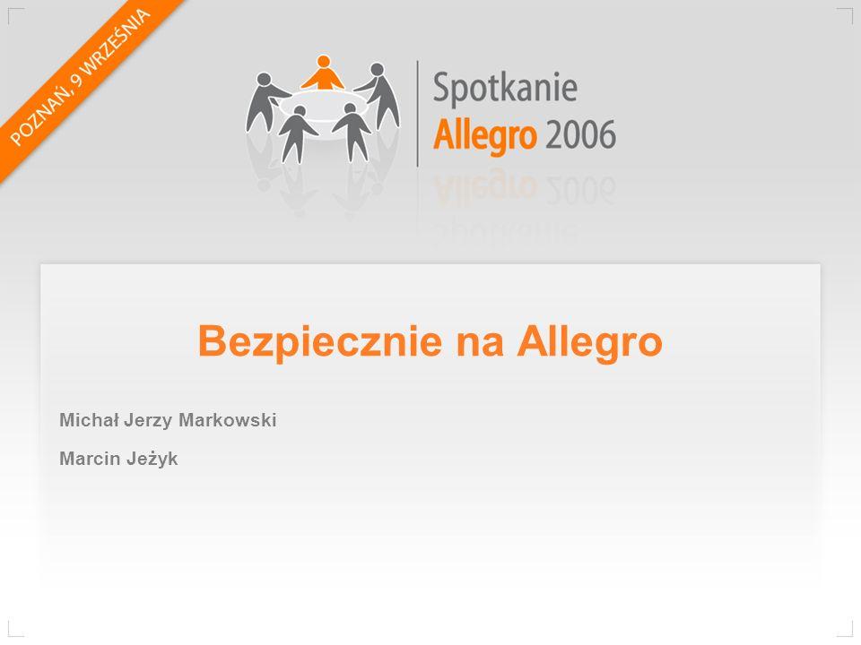 Bezpiecznie na Allegro Dział Bezpieczeństwo i Zasady Bezpiecznie Kupuję wiarygodność kontrahenta wybór oferty studium przypadku Bezpieczeństwo konta Podszywanie się (spoofing) studium przypadku Bezpieczne Allegro jak pomagamy.