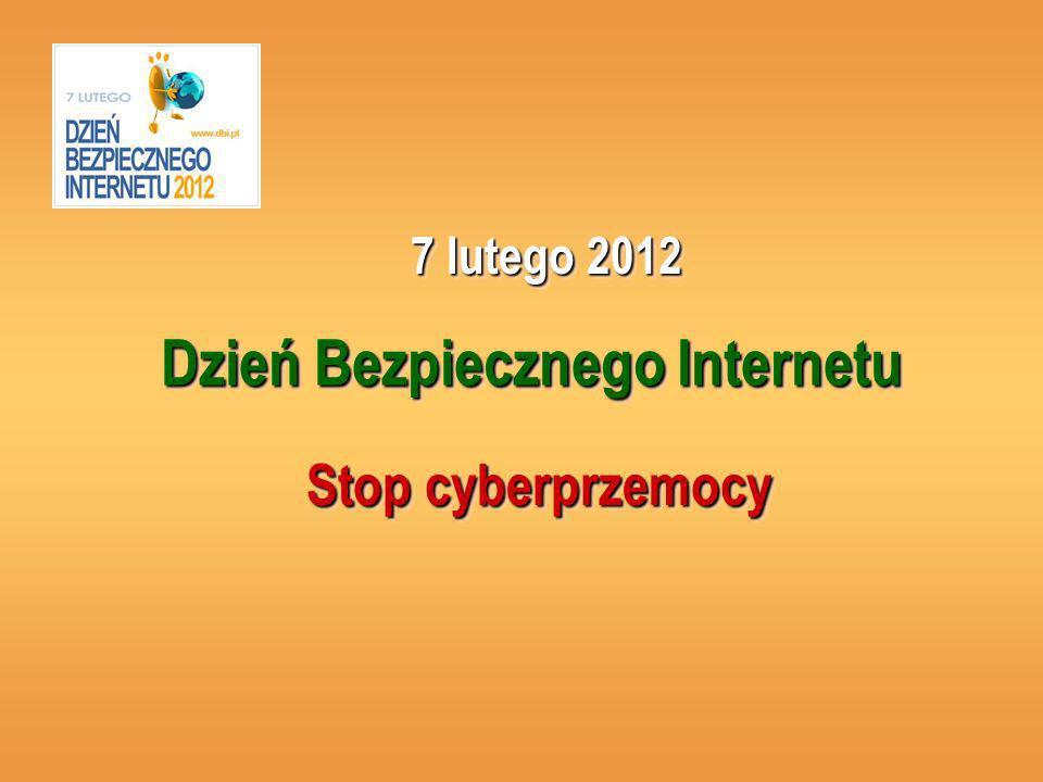 Dzień Bezpiecznego Internetu Stop cyberprzemocy Stop cyberprzemocy 7 lutego 2012 7 lutego 2012