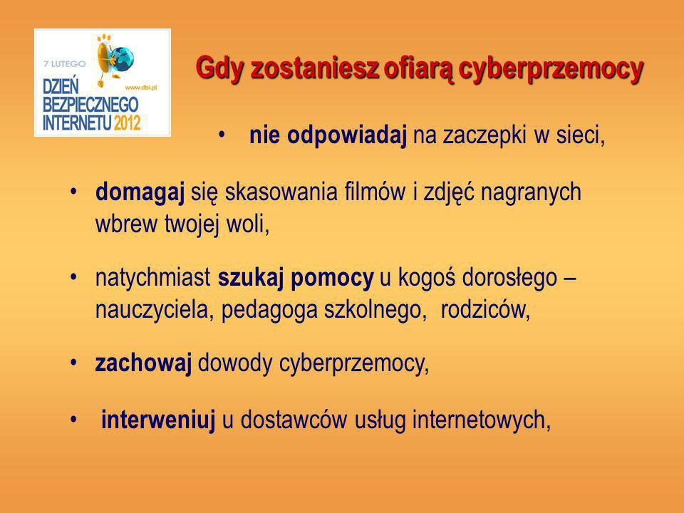 Gdy zostaniesz ofiarą cyberprzemocy natychmiast szukaj pomocy u kogoś dorosłego – nauczyciela, pedagoga szkolnego, rodziców, zachowaj dowody cyberprzemocy, domagaj się skasowania filmów i zdjęć nagranych wbrew twojej woli, nie odpowiadaj na zaczepki w sieci, interweniuj u dostawców usług internetowych,