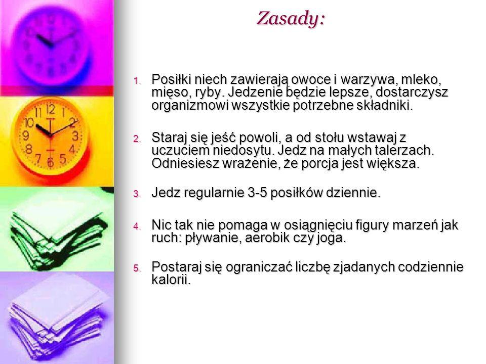 Zasady: Zasady: 1. Posiłki niech zawierają owoce i warzywa, mleko, mięso, ryby. Jedzenie będzie lepsze, dostarczysz organizmowi wszystkie potrzebne sk