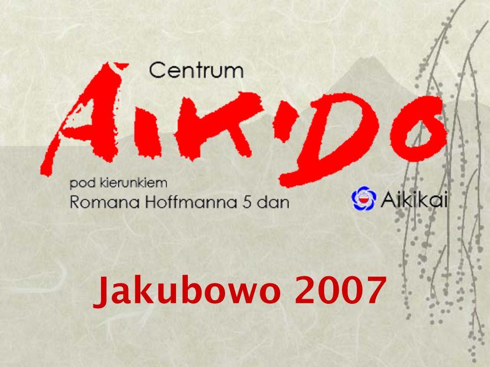 Jakubowo 2007 Agnieszka Potok Wychowawca – organizator Pedagog Ć wiczy aikido od 15 lat Instruktor aikido Zainteresowania: taniec, choreoterapia, ż eglarstwo