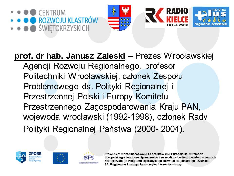 prof. dr hab. Janusz Zaleski – Prezes Wrocławskiej Agencji Rozwoju Regionalnego, profesor Politechniki Wrocławskiej, członek Zespołu Problemowego ds.