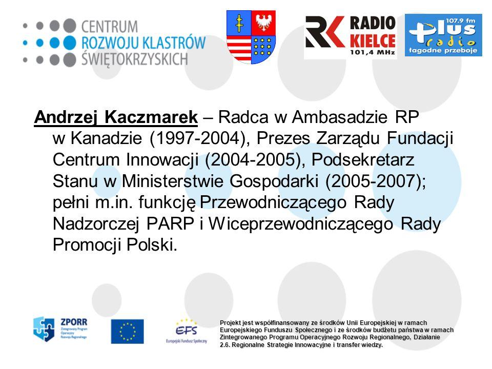 Andrzej Kaczmarek – Radca w Ambasadzie RP w Kanadzie (1997-2004), Prezes Zarządu Fundacji Centrum Innowacji (2004-2005), Podsekretarz Stanu w Minister