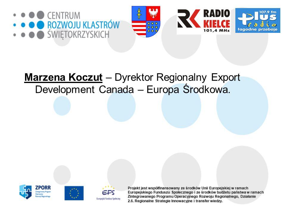 Marzena Koczut – Dyrektor Regionalny Export Development Canada – Europa Środkowa. Projekt jest współfinansowany ze środków Unii Europejskiej w ramach