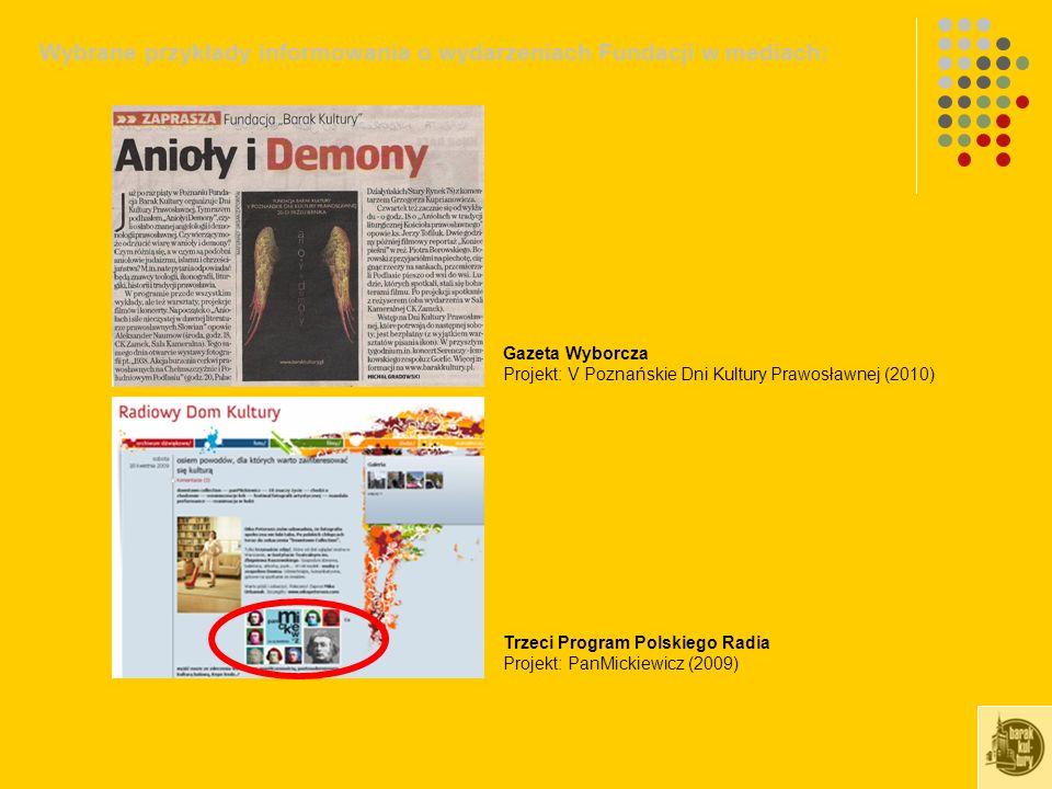 Wybrane przykłady informowania o wydarzeniach Fundacji w mediach: Gazeta Wyborcza Projekt: V Poznańskie Dni Kultury Prawosławnej (2010) Trzeci Program Polskiego Radia Projekt: PanMickiewicz (2009)