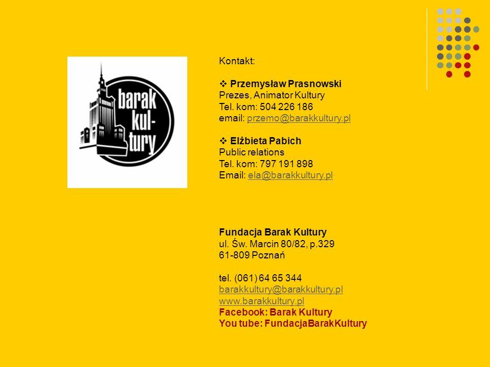 Kontakt: Przemysław Prasnowski Prezes, Animator Kultury Tel. kom: 504 226 186 email: przemo@barakkultury.plprzemo@barakkultury.pl Elżbieta Pabich Publ