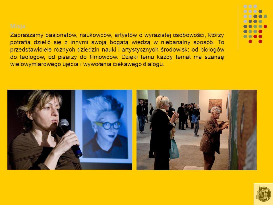 Misja Zapraszamy pasjonatów, naukowców, artystów o wyrazistej osobowości, którzy potrafią dzielić się z innymi swoją bogatą wiedzą w niebanalny sposób.