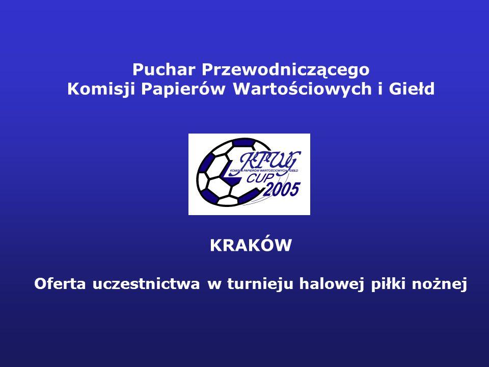 - 1 - Puchar Przewodniczącego Komisji Papierów Wartościowych i Giełd KRAKÓW Oferta uczestnictwa w turnieju halowej piłki nożnej