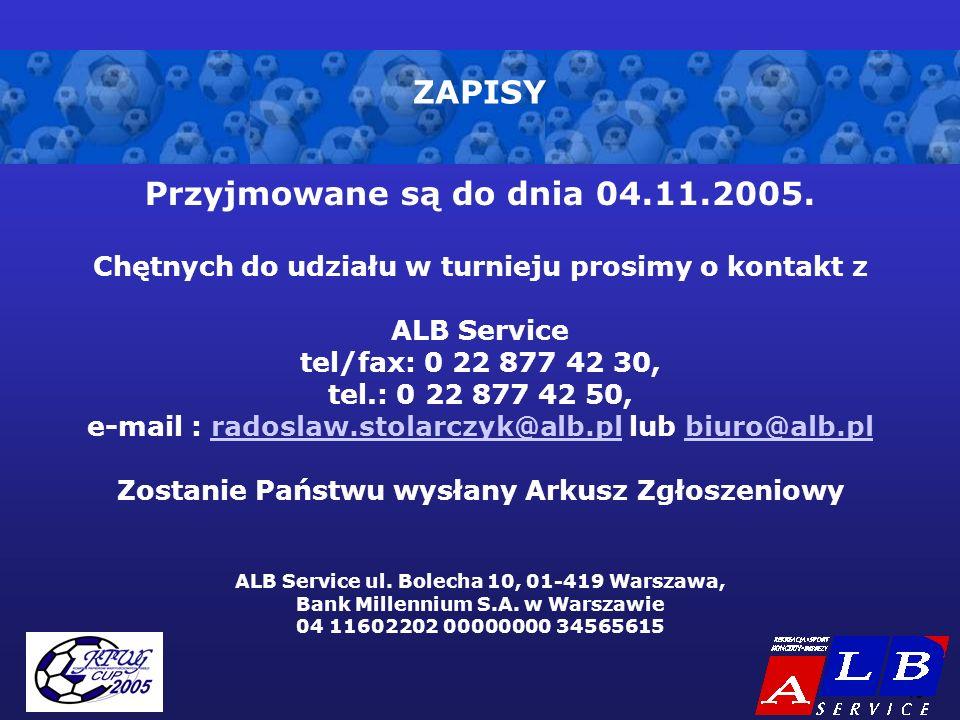 - 10 - ZAPISY Przyjmowane są do dnia 04.11.2005. Chętnych do udziału w turnieju prosimy o kontakt z ALB Service tel/fax: 0 22 877 42 30, tel.: 0 22 87