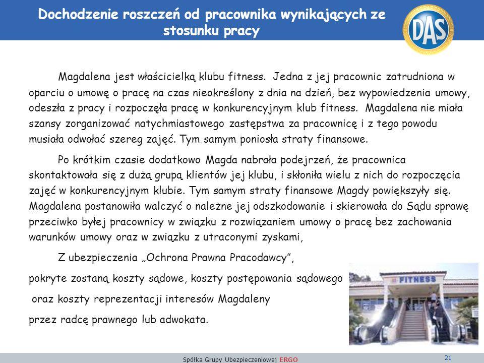 Spółka Grupy Ubezpieczeniowej ERGO 21 Dochodzenie roszczeń od pracownika wynikających ze stosunku pracy Magdalena jest właścicielką klubu fitness.