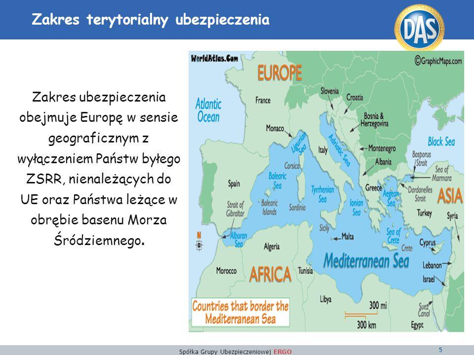 Spółka Grupy Ubezpieczeniowej ERGO 5 Zakres terytorialny ubezpieczenia Zakres ubezpieczenia obejmuje Europę w sensie geograficznym z wyłączeniem Państw byłego ZSRR, nienależących do UE oraz Państwa leżące w obrębie basenu Morza Śródziemnego.