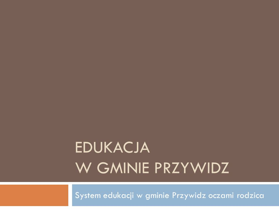 EDUKACJA W GMINIE PRZYWIDZ System edukacji w gminie Przywidz oczami rodzica