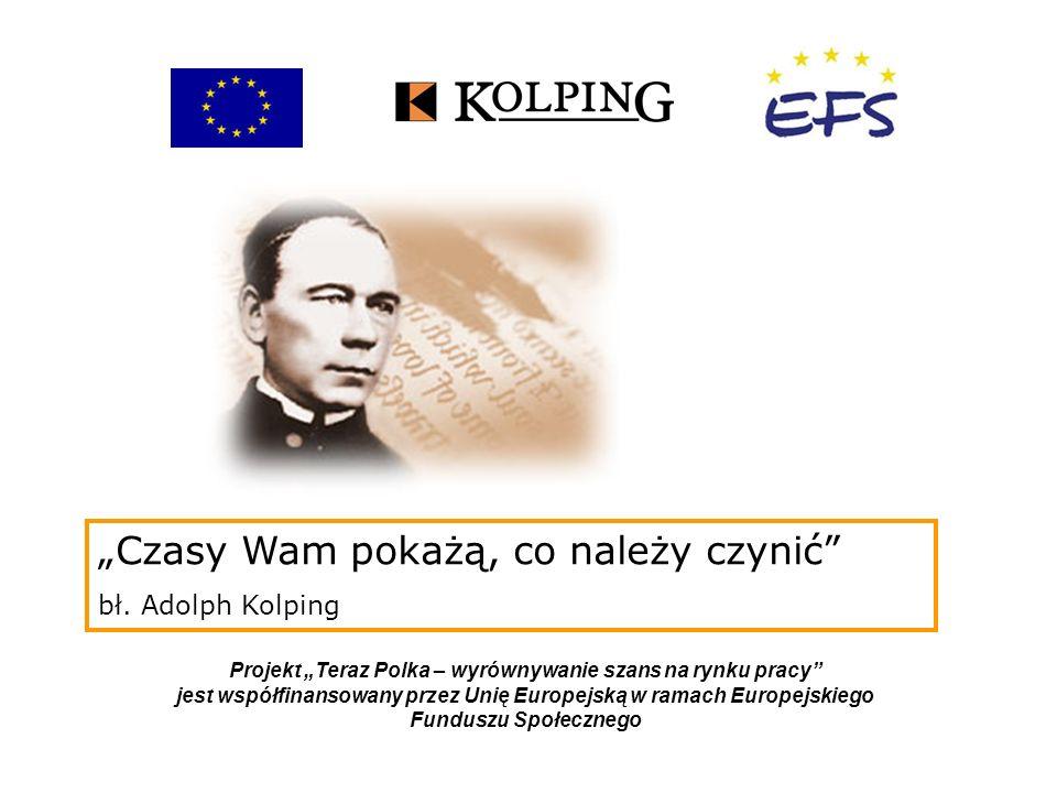 Teraz Polka – wyrównywanie szans na rynku pracy Projekt Teraz Polka – wyrównywanie szans na rynku pracy jest współfinansowany przez Unię Europejską w ramach Europejskiego Funduszu Społecznego Związek Centralny Dzieła Kolpinga w Polsce