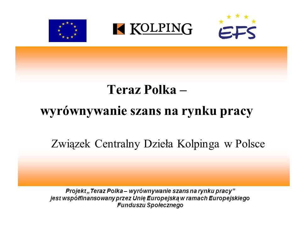 Teraz Polka – wyrównywanie szans na rynku pracy Projekt Teraz Polka – wyrównywanie szans na rynku pracy jest współfinansowany przez Unię Europejską w