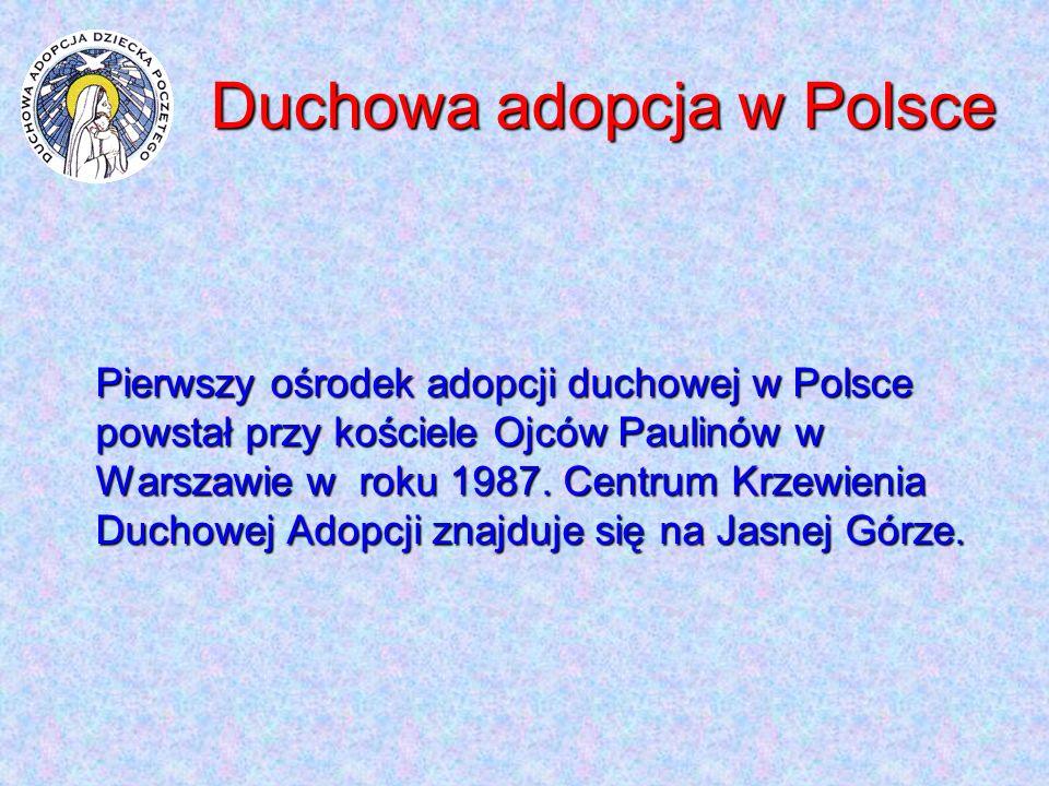 Duchowa adopcja w Polsce Pierwszy ośrodek adopcji duchowej w Polsce powstał przy kościele Ojców Paulinów w Warszawie w roku 1987. Centrum Krzewienia D