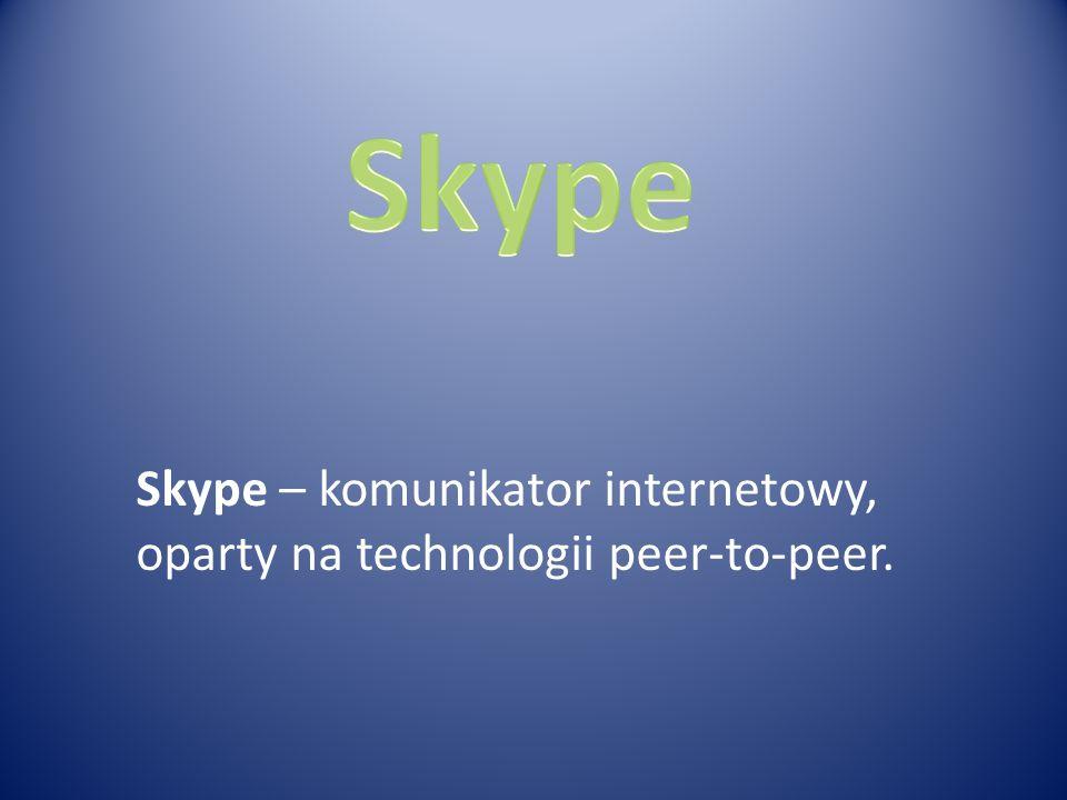 Skype – komunikator internetowy, oparty na technologii peer-to-peer.