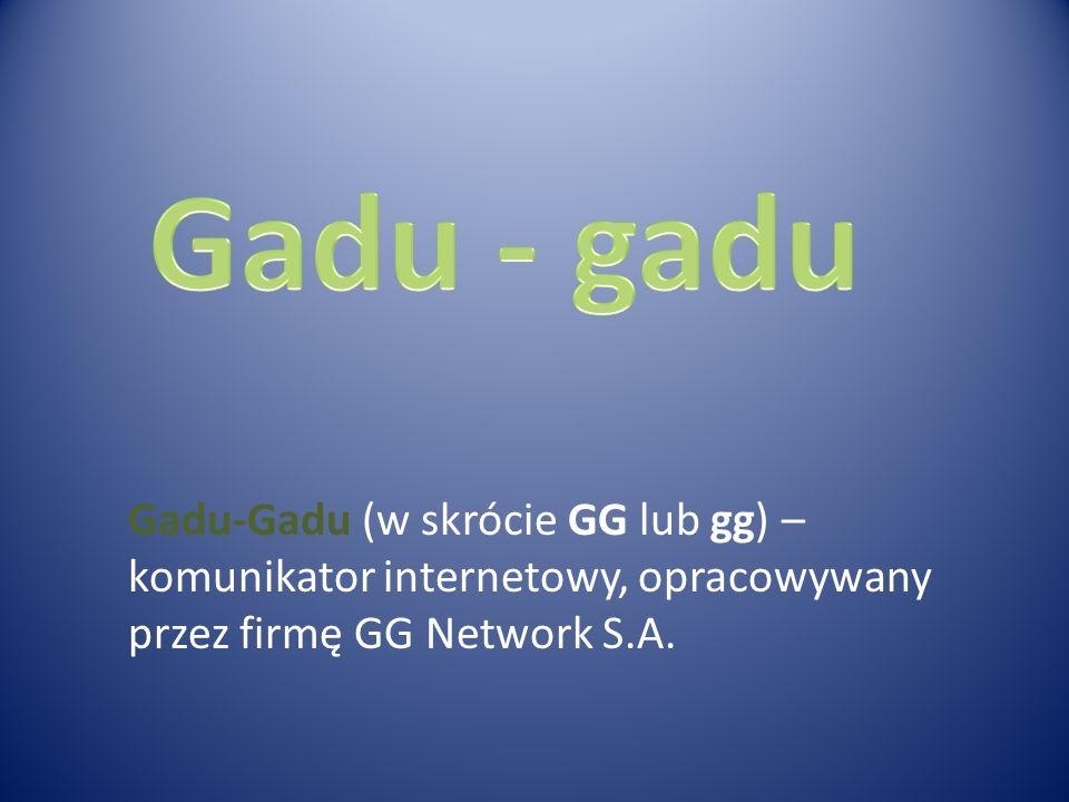 Gadu-Gadu (w skrócie GG lub gg) – komunikator internetowy, opracowywany przez firmę GG Network S.A.