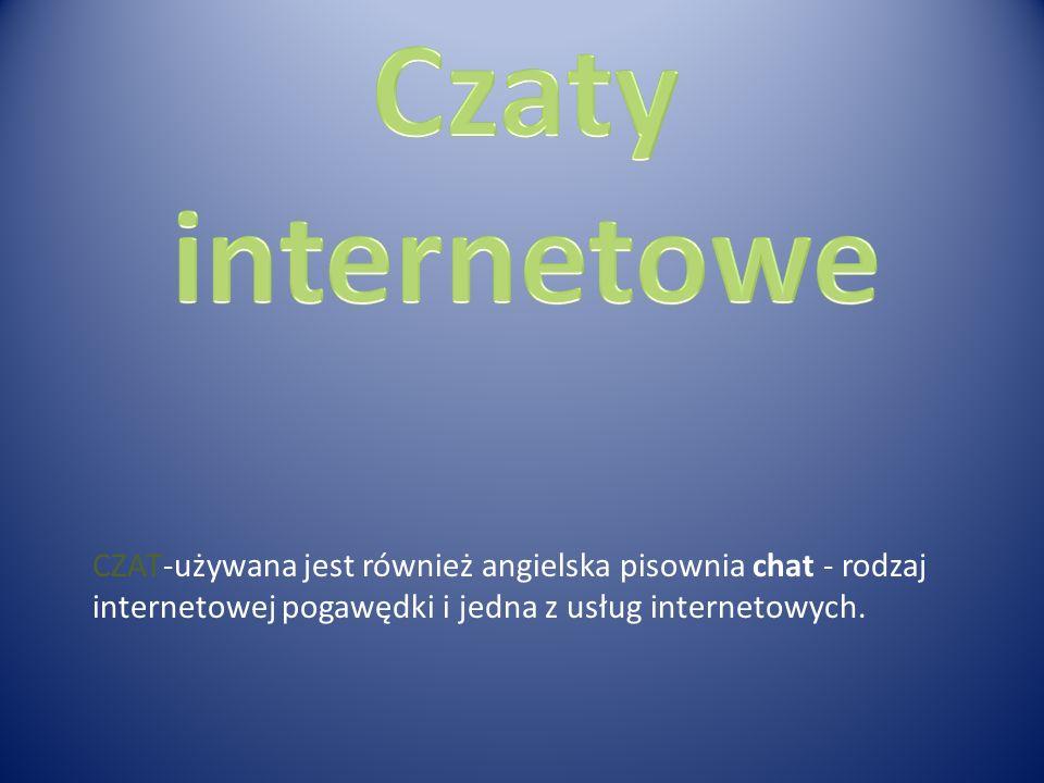 CZAT-używana jest również angielska pisownia chat - rodzaj internetowej pogawędki i jedna z usług internetowych.