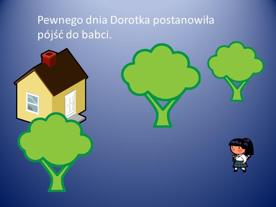Pewnego dnia Dorotka postanowiła pójść do babci.