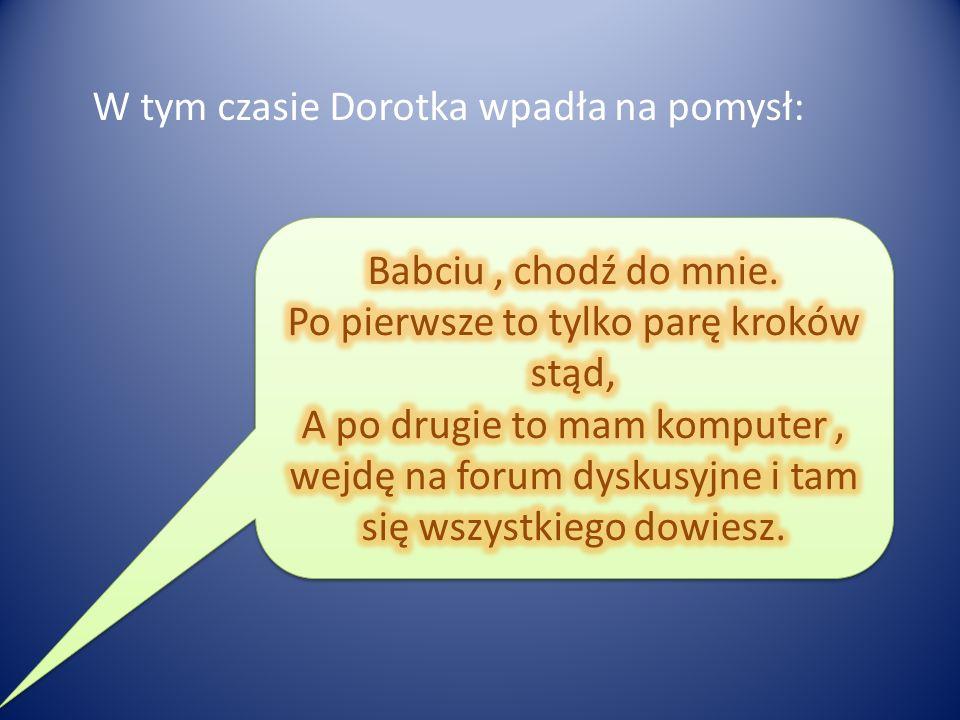 W tym czasie Dorotka wpadła na pomysł:
