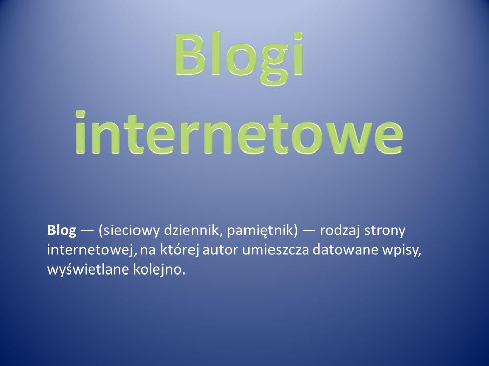 Blog (sieciowy dziennik, pamiętnik) rodzaj strony internetowej, na której autor umieszcza datowane wpisy, wyświetlane kolejno.
