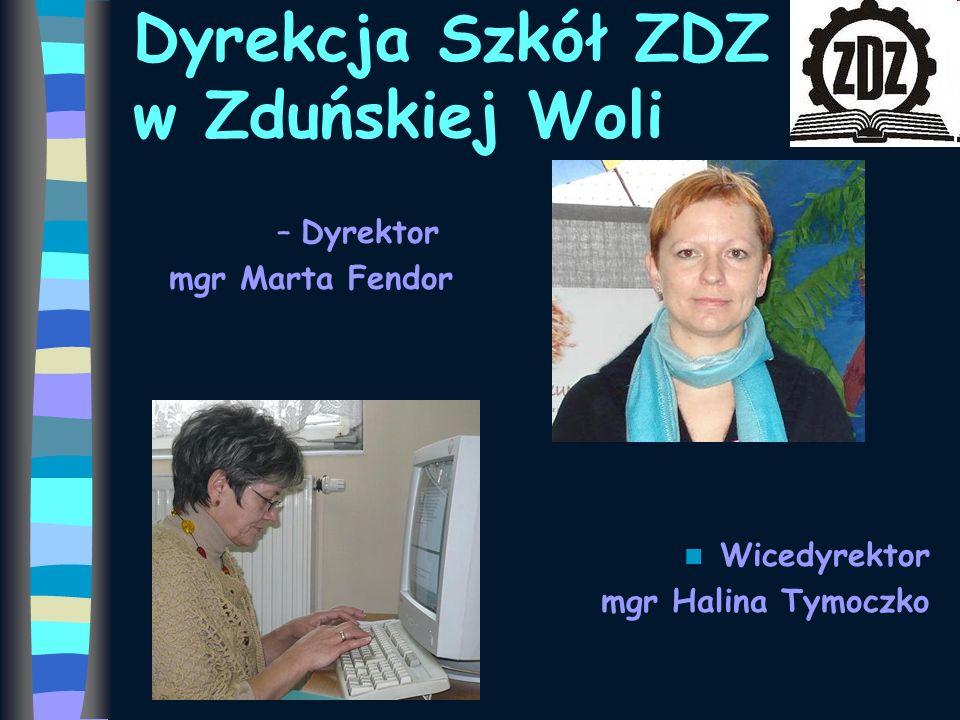 Dyrekcja Szkół ZDZ w Zduńskiej Woli –Dyrektor mgr Marta Fendor Wicedyrektor mgr Halina Tymoczko