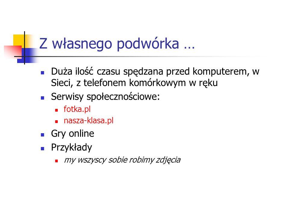 Z własnego podwórka … Duża ilość czasu spędzana przed komputerem, w Sieci, z telefonem komórkowym w ręku Serwisy społecznościowe: fotka.pl nasza-klasa