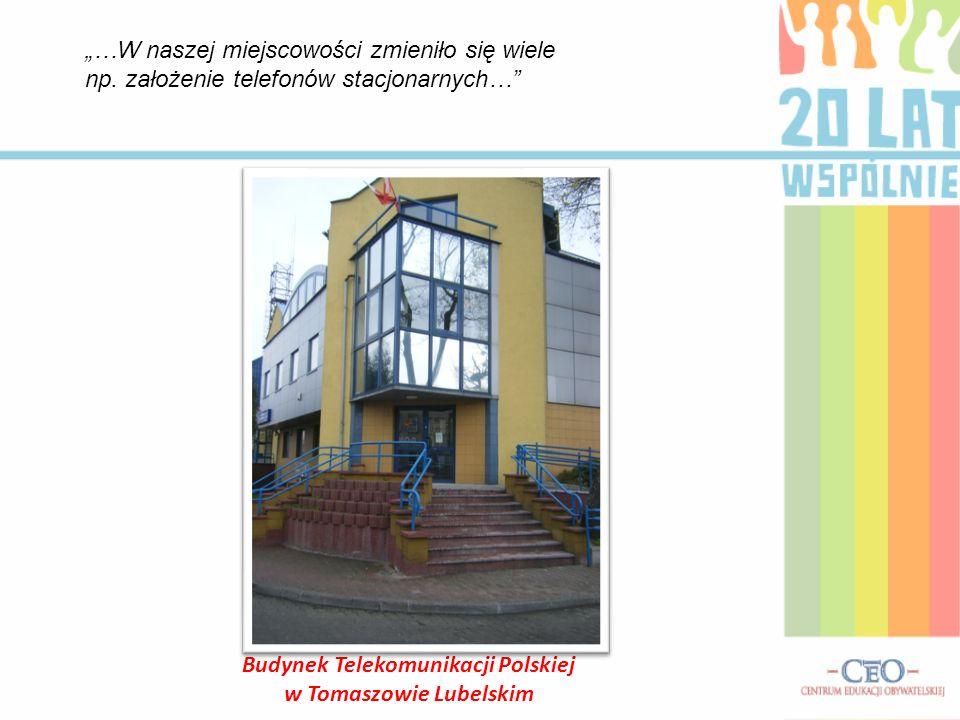 Budynek Telekomunikacji Polskiej w Tomaszowie Lubelskim …W naszej miejscowości zmieniło się wiele np. założenie telefonów stacjonarnych…