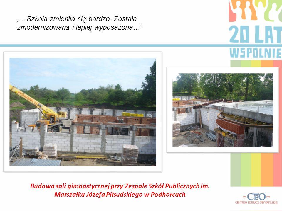 Budowa sali gimnastycznej przy Zespole Szkół Publicznych im. Marszałka Józefa Piłsudskiego w Podhorcach …Szkoła zmieniła się bardzo. Została zmoderniz