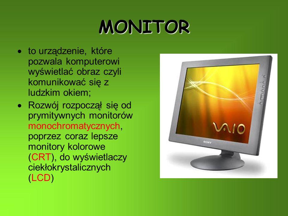 MONITOR t o urządzenie, które pozwala komputerowi wyświetlać obraz czyli komunikować się z ludzkim okiem; R ozwój rozpoczął się od prymitywnych monitorów monochromatycznych, poprzez coraz lepsze monitory kolorowe (CRT), do wyświetlaczy ciekłokrystalicznych (LCD)