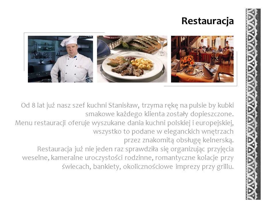 Restauracja Od 8 lat już nasz szef kuchni Stanisław, trzyma rękę na pulsie by kubki smakowe każdego klienta zostały dopieszczone.