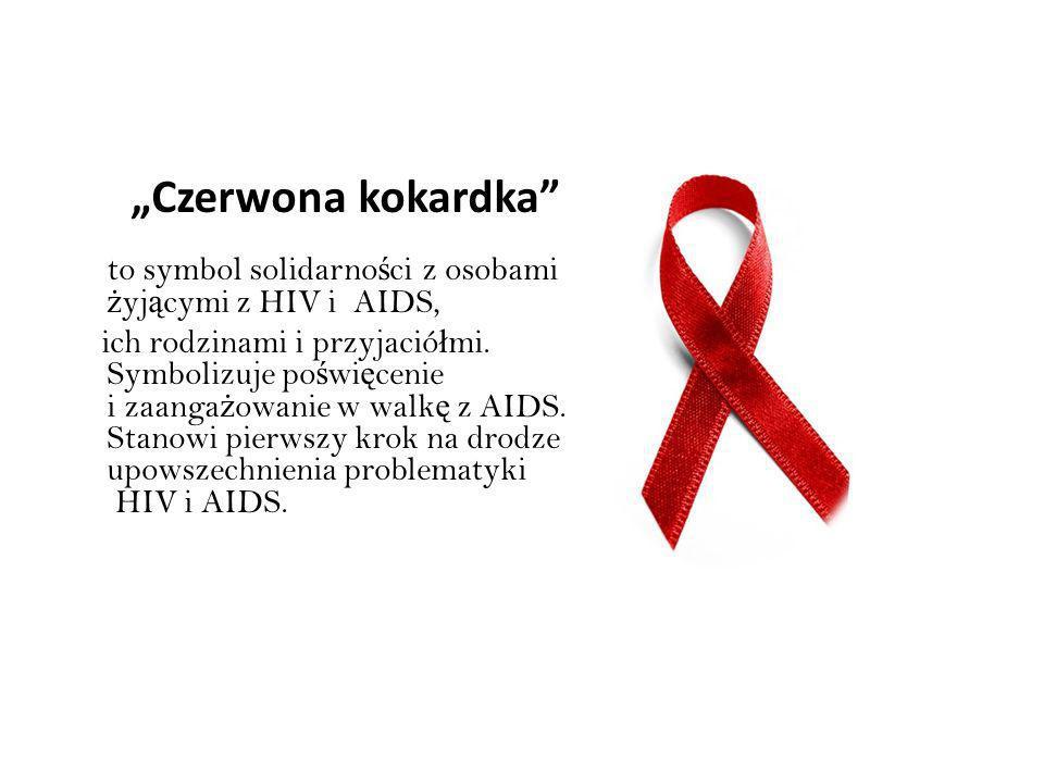Czerwona kokardka to symbol solidarno ś ci z osobami ż yj ą cymi z HIV i AIDS, ich rodzinami i przyjació ł mi.