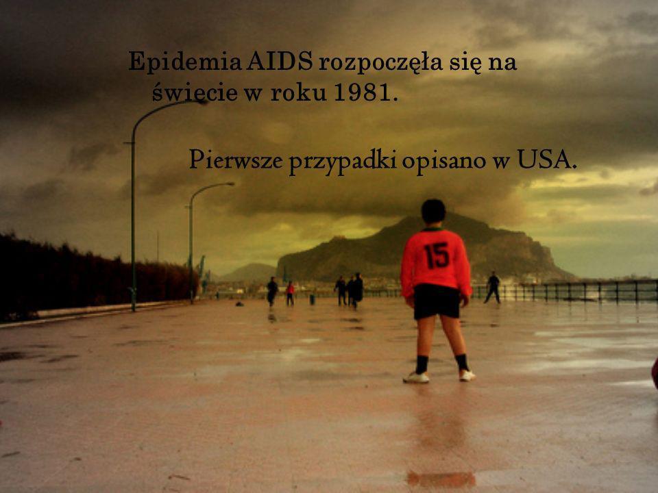 Epidemia AIDS rozpoczęła się na świecie w roku 1981. Pierwsze przypadki opisano w USA.