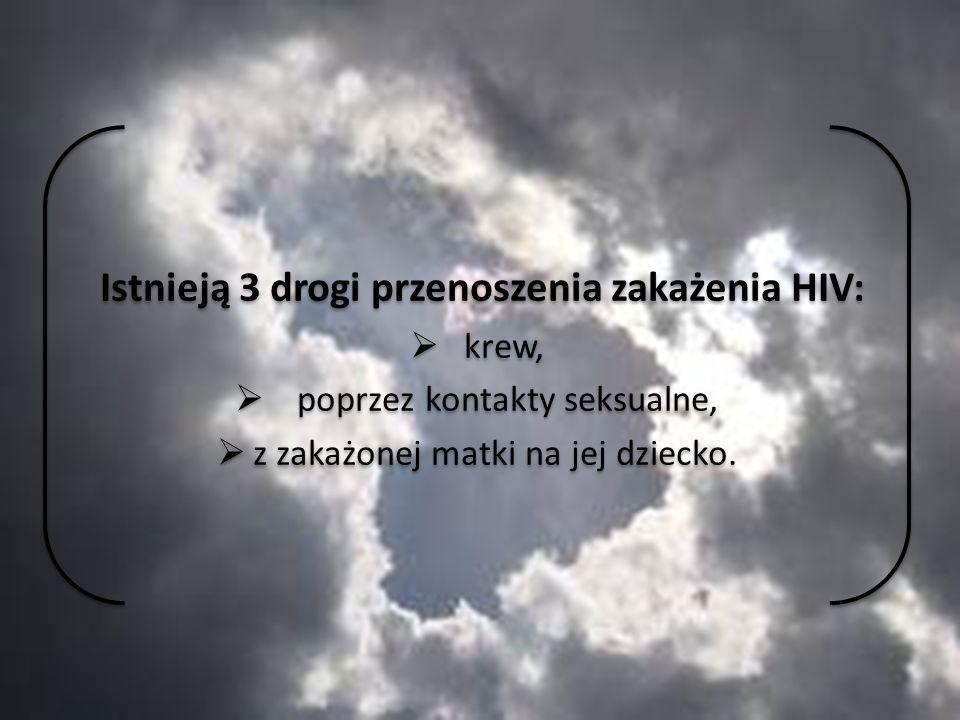 Istnieją 3 drogi przenoszenia zakażenia HIV: krew, poprzez kontakty seksualne, z zakażonej matki na jej dziecko.