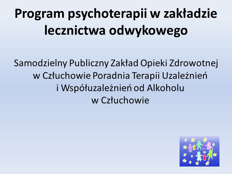 Program psychoterapii w zakładzie lecznictwa odwykowego Samodzielny Publiczny Zakład Opieki Zdrowotnej w Człuchowie Poradnia Terapii Uzależnień i Współuzależnień od Alkoholu w Człuchowie