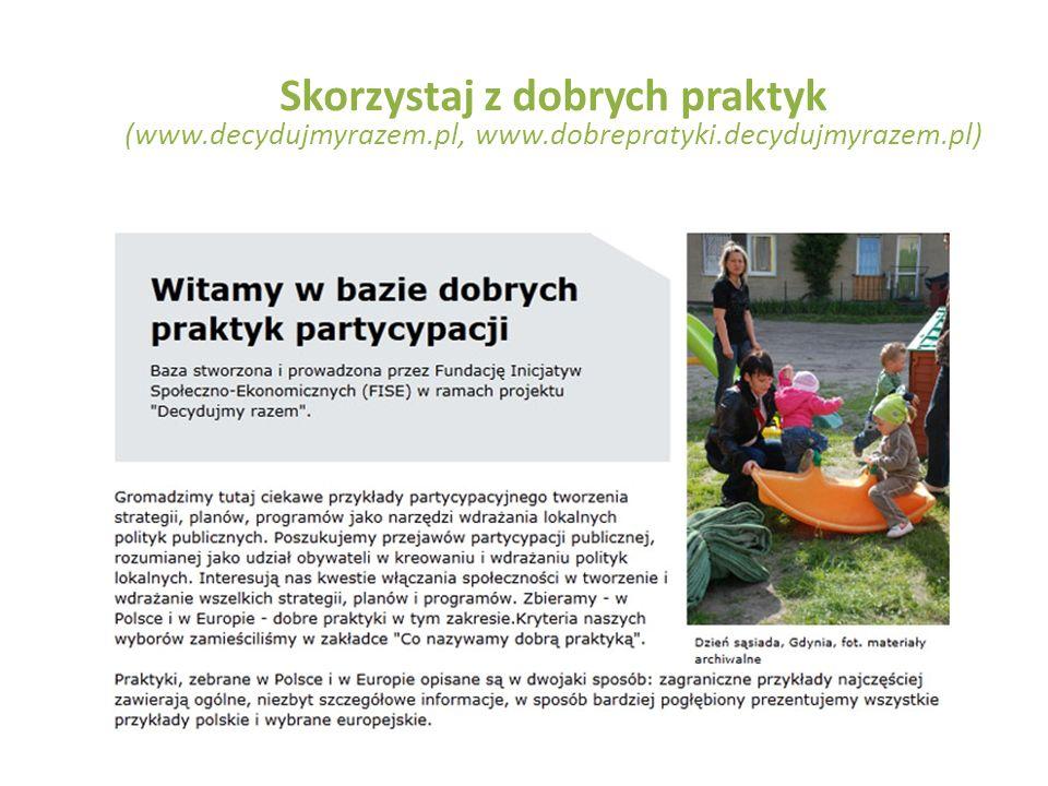 Skorzystaj z dobrych praktyk (www.decydujmyrazem.pl, www.dobrepratyki.decydujmyrazem.pl)