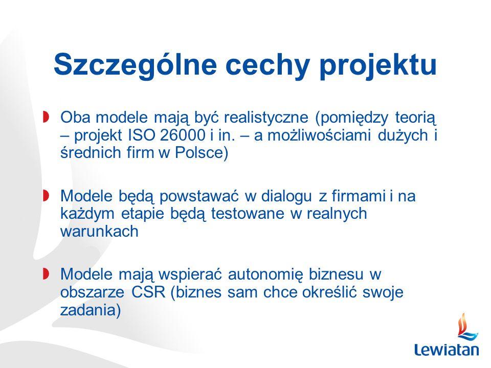 Szczególne cechy projektu Oba modele mają być realistyczne (pomiędzy teorią – projekt ISO 26000 i in. – a możliwościami dużych i średnich firm w Polsc