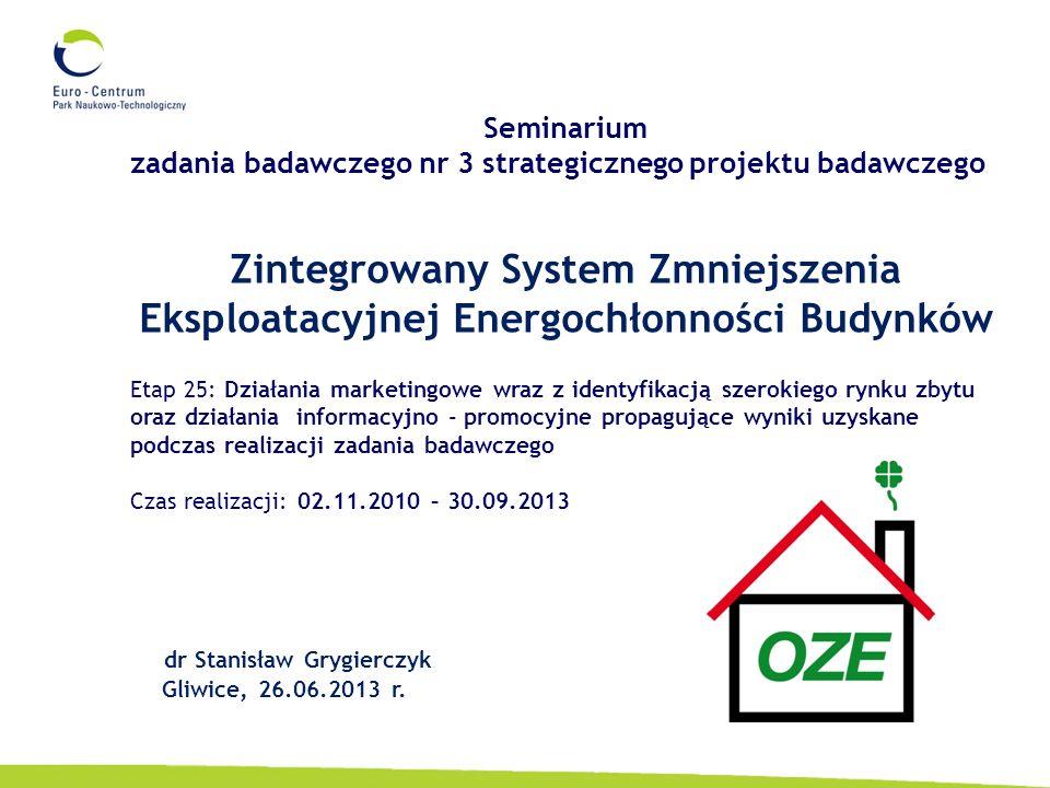 Zintegrowany System Zmniejszenia Eksploatacyjnej Energochłonności Budynków dr Stanisław Grygierczyk Gliwice, 26.06.2013 r.