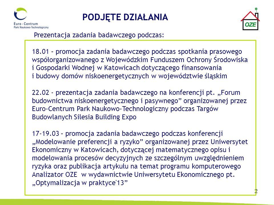 2 Prezentacja zadania badawczego podczas: 18.01 – promocja zadania badawczego podczas spotkania prasowego współorganizowanego z Wojewódzkim Funduszem Ochrony Środowiska i Gospodarki Wodnej w Katowicach dotyczącego finansowania i budowy domów niskoenergetycznych w województwie śląskim 22.02 - prezentacja zadania badawczego na konferencji pt.