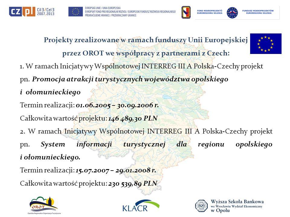 Projekty zrealizowane w ramach funduszy Unii Europejskiej przez OROT we współpracy z partnerami z Czech: 1. W ramach Inicjatywy Wspólnotowej INTERREG