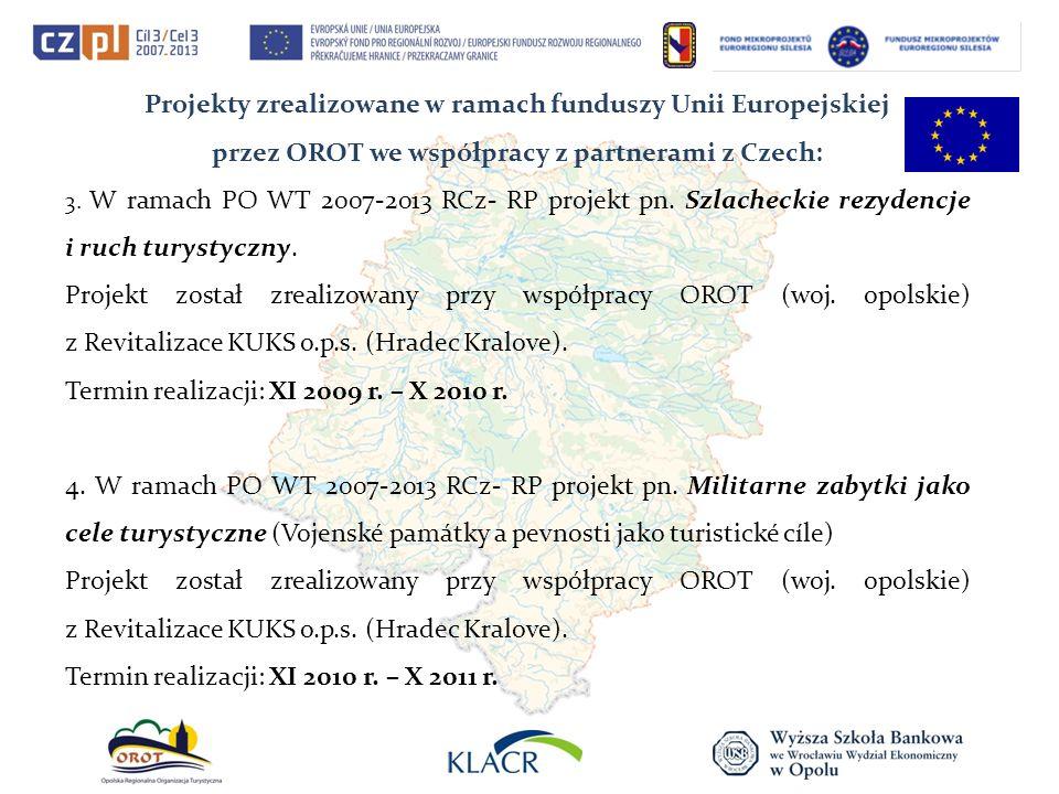 Projekty zrealizowane w ramach funduszy Unii Europejskiej przez OROT we współpracy z partnerami z Czech: 3. W ramach PO WT 2007-2013 RCz- RP projekt p
